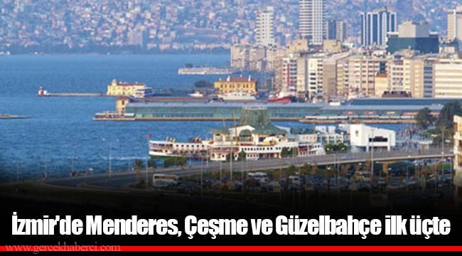 İzmir'de Menderes, Çeşme ve Güzelbahçe ilk üçte