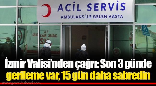 İzmir Valisi'nden çağrı: Son 3 günde gerileme var, 15 gün daha sabredin
