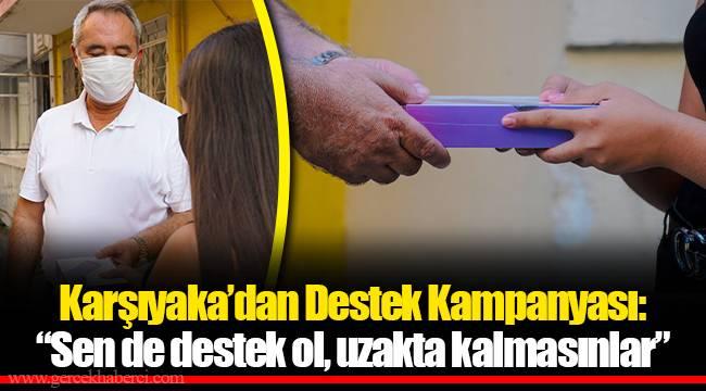 """Karşıyaka'dan Destek Kampanyası: """"Sen de destek ol, uzakta kalmasınlar"""""""