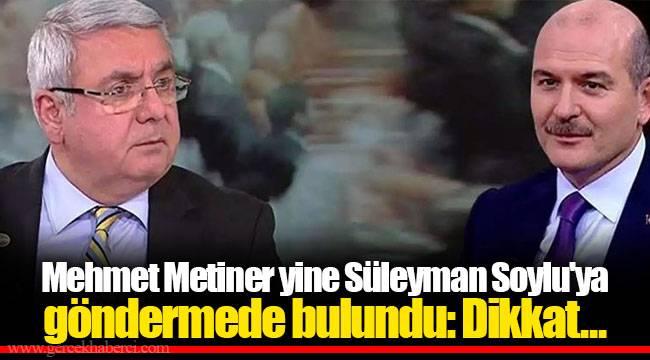 Mehmet Metiner yine Süleyman Soylu'ya göndermede bulundu: Dikkat...