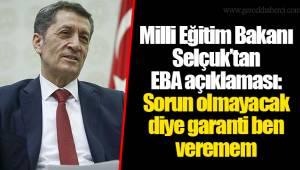 Milli Eğitim Bakanı Selçuk'tan EBA açıklaması: Sorun olmayacak diye garanti ben veremem