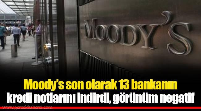 Moody's son olarak 13 bankanın kredi notlarını indirdi, görünüm negatif