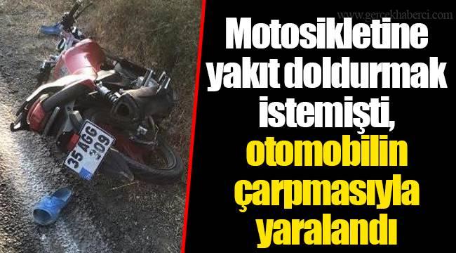 Motosikletine yakıt doldurmak istemişti, otomobilin çarpmasıyla yaralandı