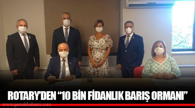 """ROTARY'DEN """"10 BİN FİDANLIK BARIŞ ORMANI"""""""