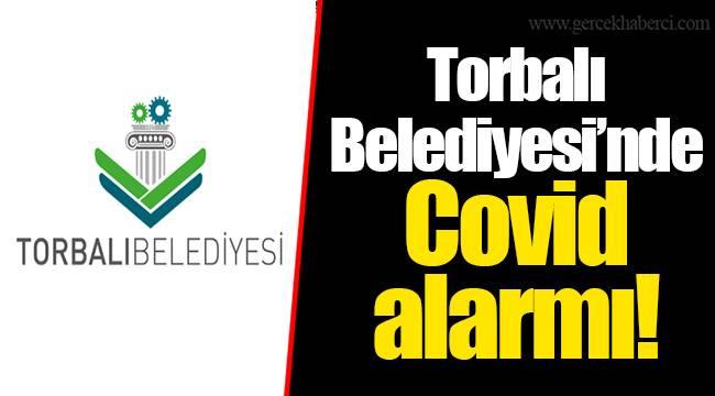 Torbalı Belediyesi'nde Covid alarmı!