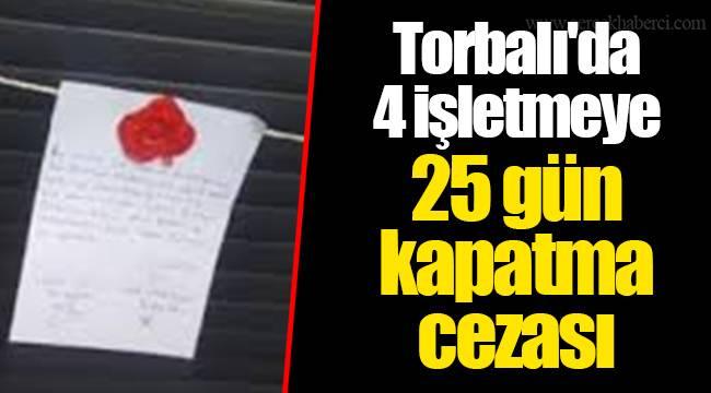 Torbalı'da 4 işletmeye 25 gün kapatma cezası