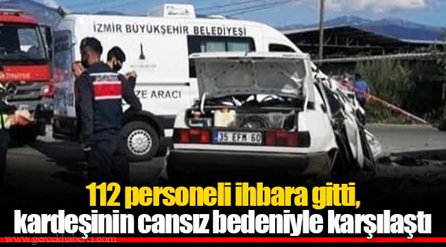 112 personeli ihbara gitti, kardeşinin cansız bedeniyle karşılaştı