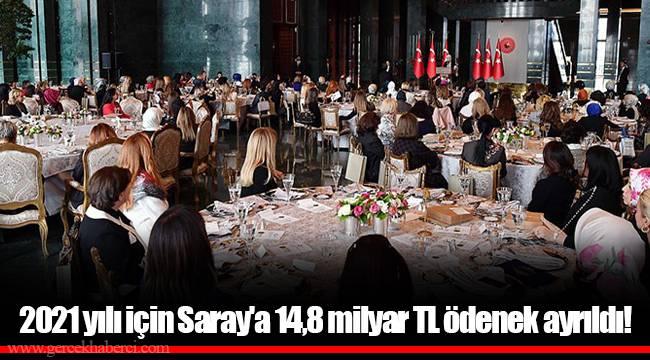 2021 yılı için Saray'a 14,8 milyar TL ödenek ayrıldı!