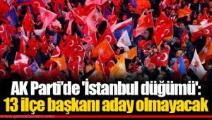 AK Parti'de 'İstanbul düğümü': 13 ilçe başkanı aday olmayacak