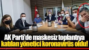 AK Parti'de maskesiz toplantıya katılan yönetici koronavirüs oldu!