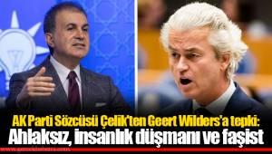 AK Parti Sözcüsü Çelik'ten Geert Wilders'a tepki: Ahlaksız, insanlık düşmanı ve faşist