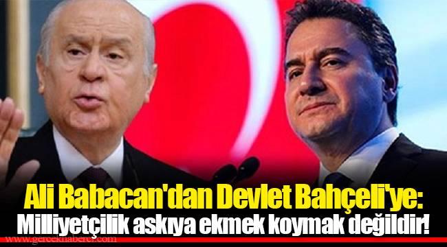Ali Babacan'dan Devlet Bahçeli'ye: Milliyetçilik askıya ekmek koymak değildir!