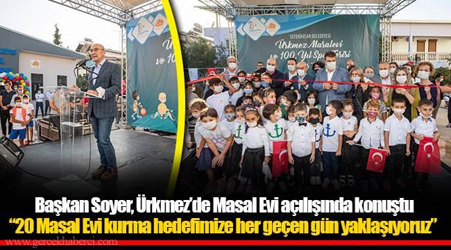 Başkan Soyer, Ürkmez'de Masal Evi açılışında konuştu