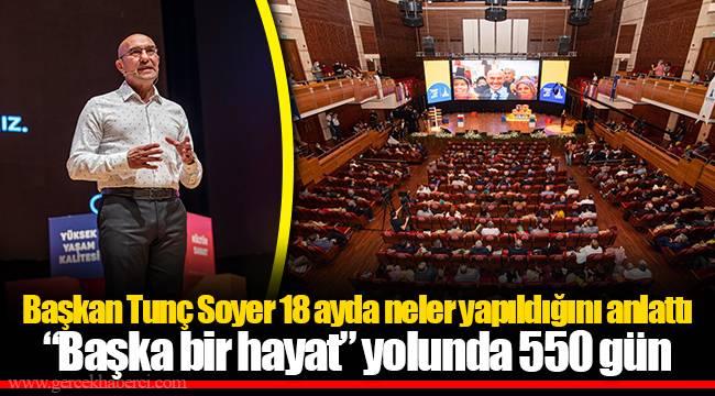 Başkan Tunç Soyer 18 ayda neler yapıldığını anlattı
