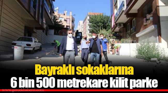 Bayraklı sokaklarına 6 bin 500 metrekare kilit parke