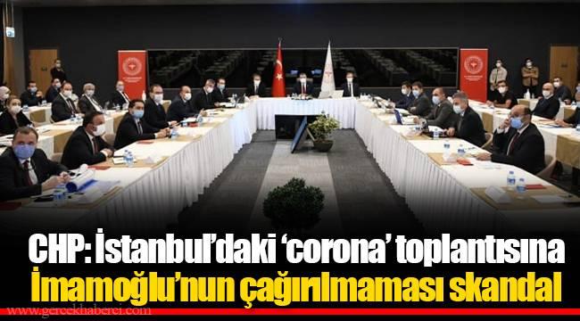 CHP: İstanbul'daki 'corona' toplantısına İmamoğlu'nun çağırılmaması skandal