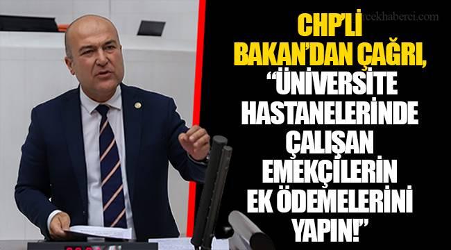 """CHP'Lİ BAKAN'DAN ÇAĞRI, """"ÜNİVERSİTE HASTANELERİNDE ÇALIŞAN EMEKÇİLERİN EK ÖDEMELERİNİ YAPIN!"""""""