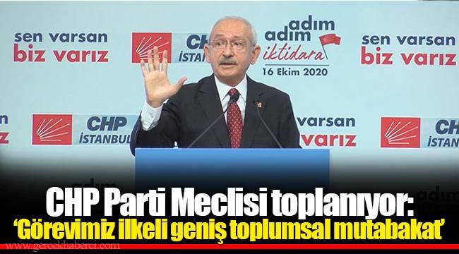 CHP Parti Meclisi toplanıyor: 'Görevimiz ilkeli geniş toplumsal mutabakat'