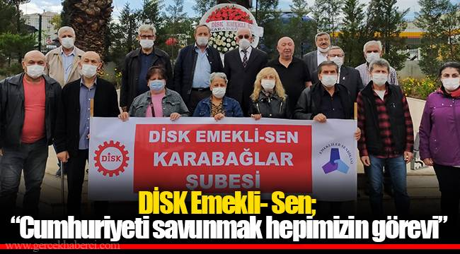 """DİSK Emekli- Sen, """"Cumhuriyeti savunmak hepimizin görevi"""""""