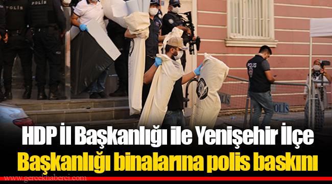 HDP İl Başkanlığı ile Yenişehir İlçe Başkanlığı binalarına polis baskını