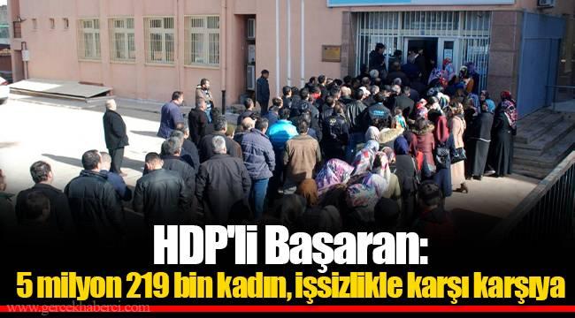 HDP'li Başaran: 5 milyon 219 bin kadın, işsizlikle karşı karşıya