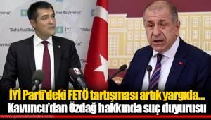 İYİ Parti'deki FETÖ tartışması artık yargıda… Kavuncu'dan Özdağ hakkında suç duyurusu