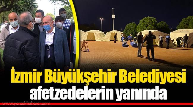 İzmir Büyükşehir Belediyesi afetzedelerin yanında