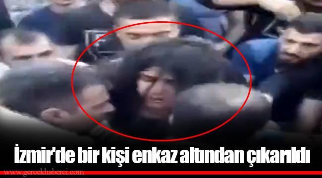 İzmir'de bir kişi enkaz altından çıkarıldı