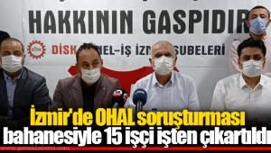 İzmir'de OHAL soruşturması bahanesiyle 15 işçi işten çıkartıldı