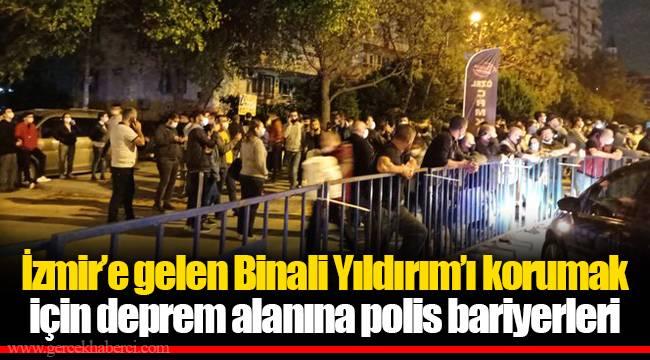 İzmir'e gelen Binali Yıldırım'ı korumak için deprem alanına polis bariyerleri