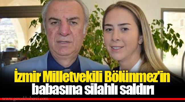 İzmir Milletvekili Bölünmez'in babasına silahlı saldırı