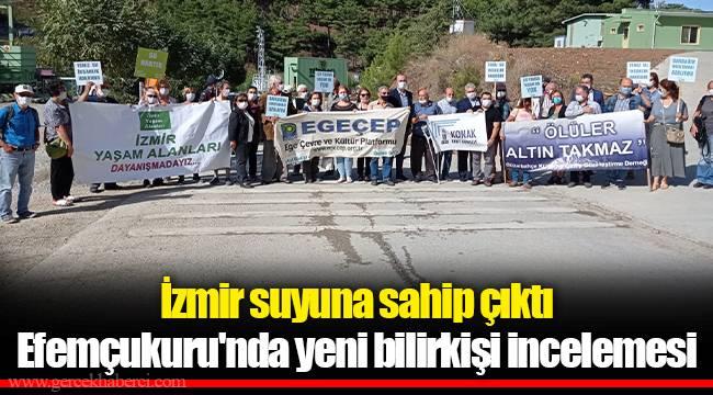 İzmir suyuna sahip çıktı Efemçukuru'nda yeni bilirkişi incelemesi