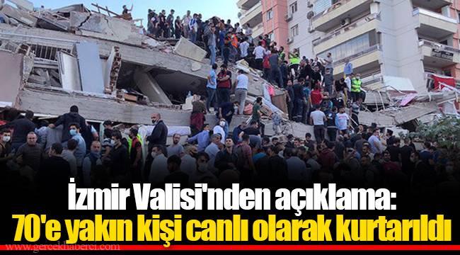 İzmir Valisi'nden açıklama: 70'e yakın kişi canlı olarak kurtarıld