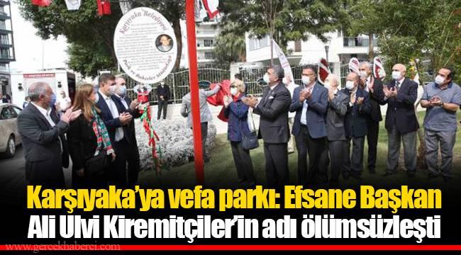 Karşıyaka'ya vefa parkı: Efsane Başkan Ali Ulvi Kiremitçiler'in adı ölümsüzleşti