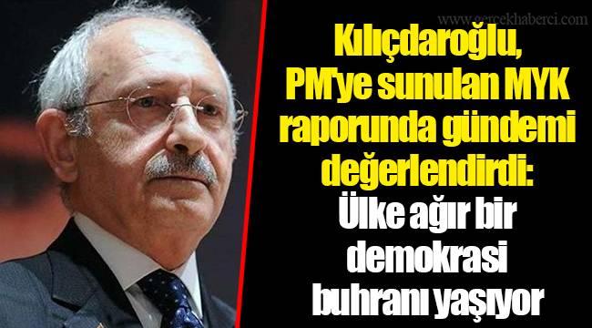 Kılıçdaroğlu, PM'ye sunulan MYK raporunda gündemi değerlendirdi: Ülke ağır bir demokrasi buhranı yaşıyor