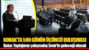 KONAK'TA 500 GÜNÜN ÜÇÜNCÜ BULUŞMASI