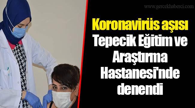 Koronavirüs aşısı Tepecik Eğitim ve Araştırma Hastanesi'nde denendi