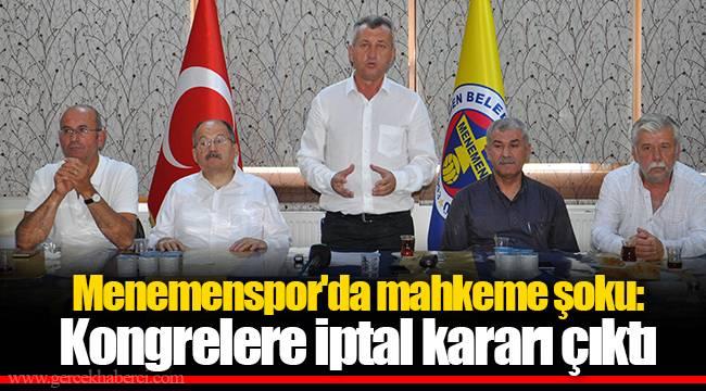 Menemenspor'da mahkeme şoku: Kongrelere iptal kararı çıktı