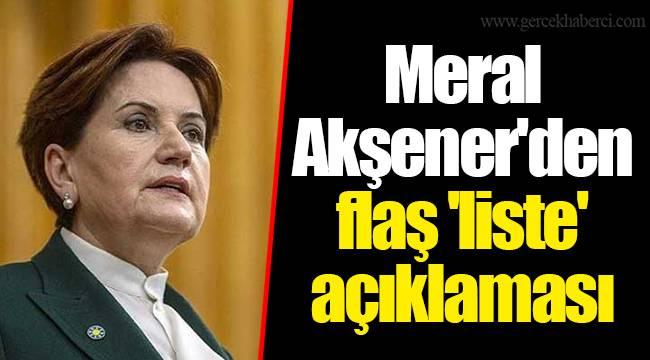 Meral Akşener'den flaş 'liste' açıklaması
