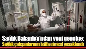 Sağlık Bakanlığı'ndan yeni genelge: Sağlık çalışanlarının istifa etmesi yasaklandı