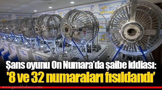 Şans oyunu On Numara'da şaibe iddiası: '8 ve 32 numaraları fısıldandı'