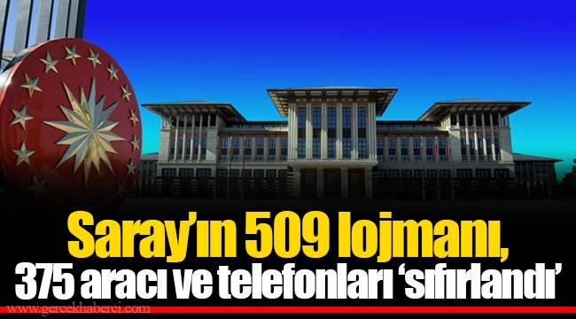 Saray'ın 509 lojmanı, 375 aracı ve telefonları 'sıfırlandı'