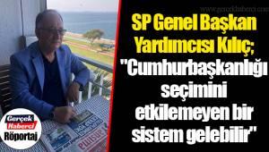 SP Genel Başkan Yardımcısı Kılıç;
