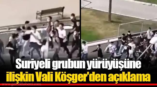 Suriyeli grubun yürüyüşüne ilişkin Vali Köşger'den açıklama