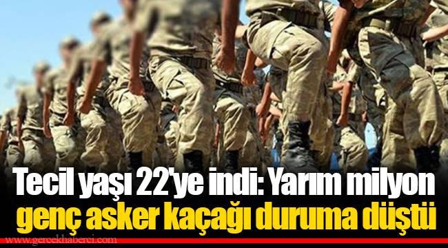 Tecil yaşı 22'ye indi: Yarım milyon genç asker kaçağı duruma düştü