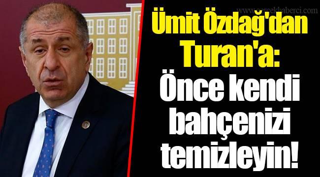 Ümit Özdağ'dan Turan'a: Önce kendi bahçenizi temizleyin!
