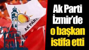 Ak Parti İzmir'de o başkan istifa etti