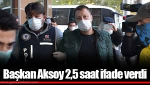 Başkan Aksoy 2,5 saat ifade verdi