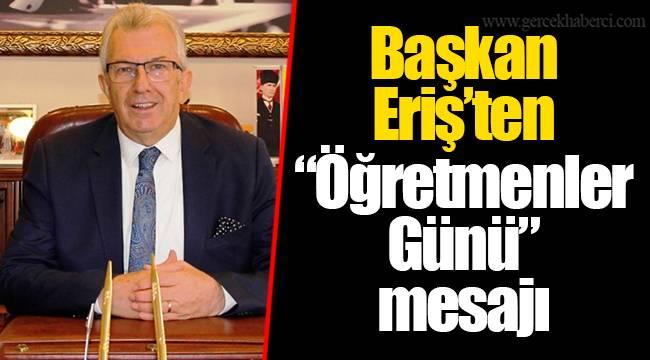 """Başkan Eriş'ten """"Öğretmenler Günü"""" mesajı"""