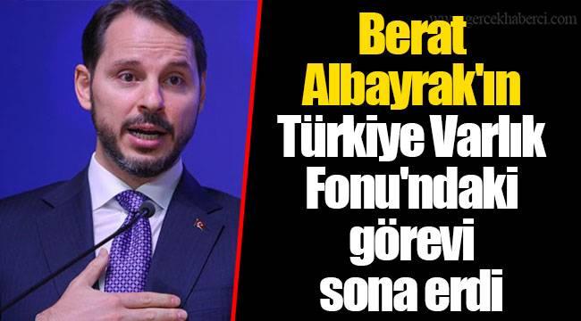Berat Albayrak'ın Türkiye Varlık Fonu'ndaki görevi sona erdi